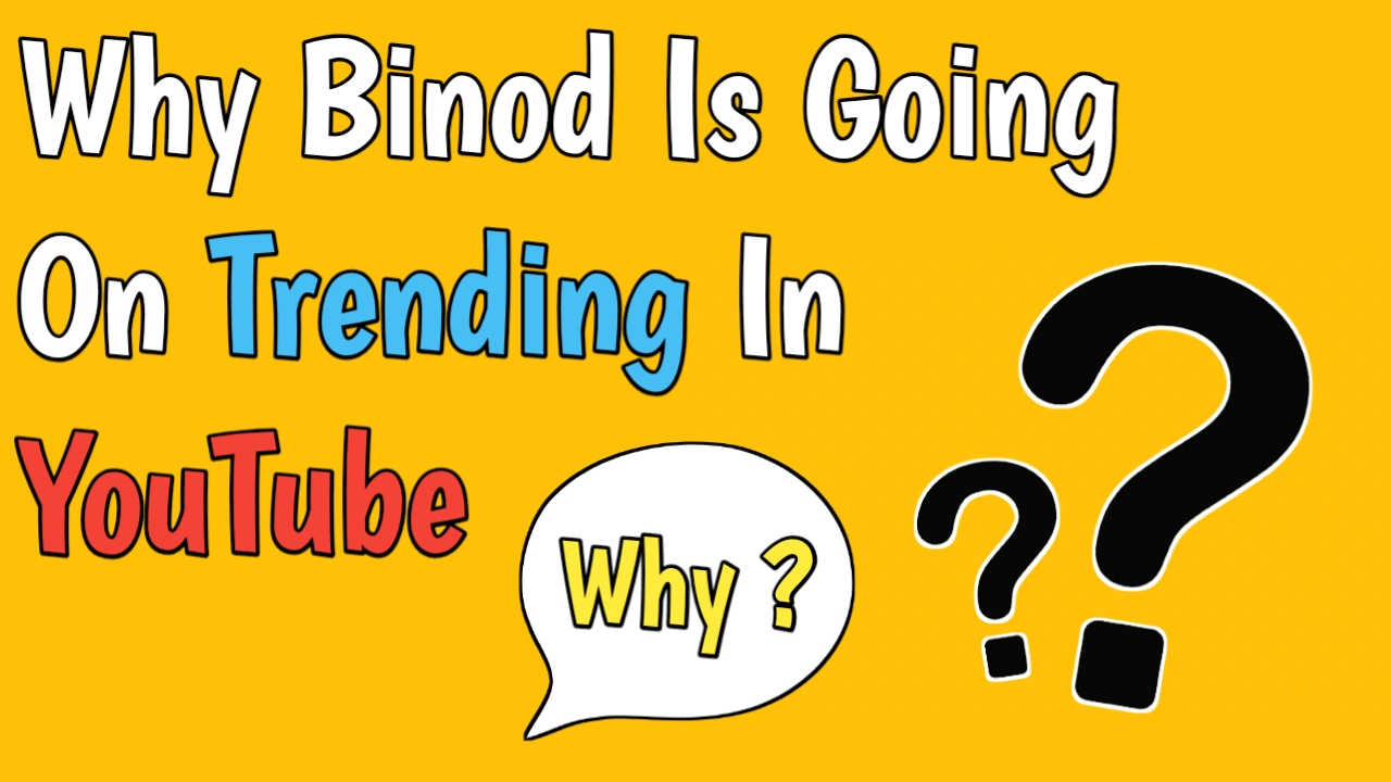 Why Binod Is Going On Trending In Youtube Actual Reason