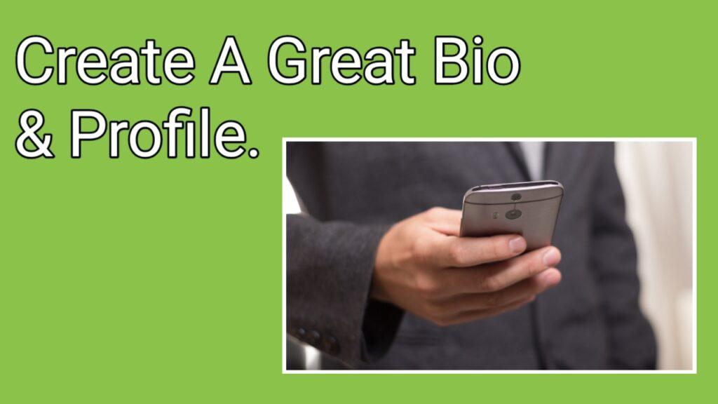 Create A Great Bio & Profile.