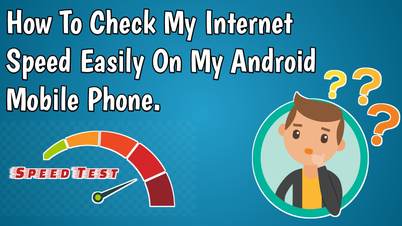 How To Check My Internet Speed Easily On My Android Mobile Phone