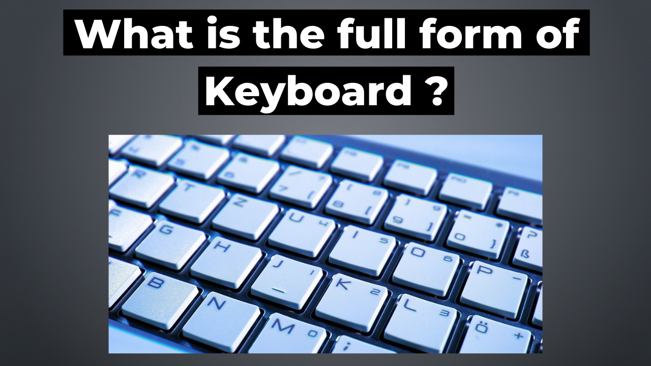 What is the full form of keyboard?
